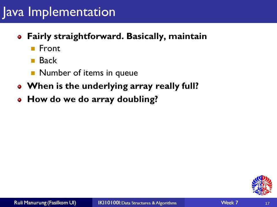 17 Ruli Manurung (Fasilkom UI)IKI10100I: Data Structures & Algorithms Week 7 Java Implementation Fairly straightforward.
