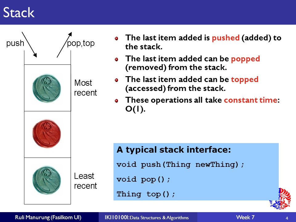 4 Ruli Manurung (Fasilkom UI)IKI10100I: Data Structures & Algorithms Week 7 Stack The last item added is pushed (added) to the stack.