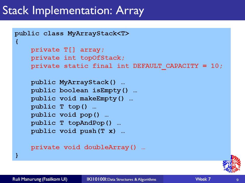 20 Ruli Manurung (Fasilkom UI)IKI10100I: Data Structures & Algorithms Week 7 Queue Implementation: Linked List public class MyLinkedListQueue { private ListNode front; private ListNode back; public MyLinkedListQueue() … public boolean isEmpty() … public void makeEmpty() … public T getFront() … public void dequeue() … public T getFrontAndDequeue() … public void enqueue(T x) … }