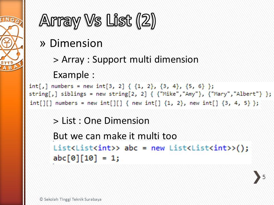 » Dimension ˃Array : Support multi dimension Example : ˃List : One Dimension But we can make it multi too 5 © Sekolah Tinggi Teknik Surabaya
