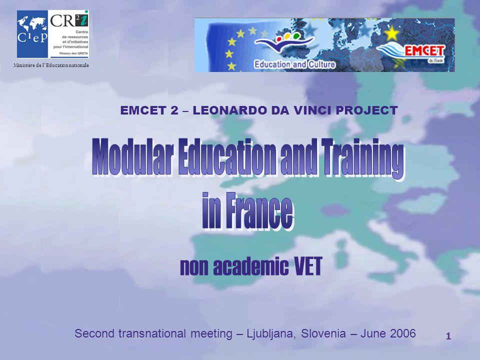 1 CR Ministère de l'Education nationale non academic VET Second transnational meeting – Ljubljana, Slovenia – June 2006 EMCET 2 – LEONARDO DA VINCI PROJECT