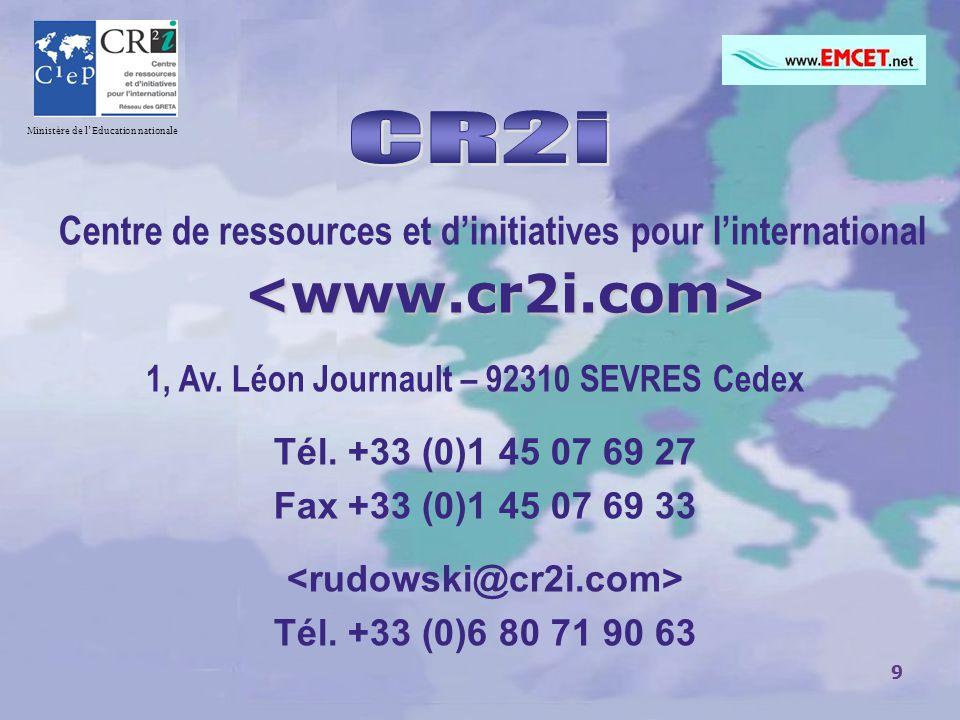 9 Centre de ressources et d'initiatives pour l'international 1, Av. Léon Journault – 92310 SEVRES Cedex Tél. +33 (0)1 45 07 69 27 Fax +33 (0)1 45 07 6