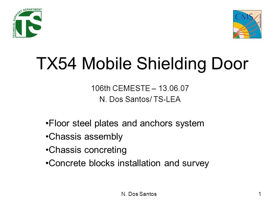 N. Dos Santos1 TX54 Mobile Shielding Door 106th CEMESTE – 13.06.07 N. Dos Santos/ TS-LEA Floor steel plates and anchors system Chassis assembly Chassi
