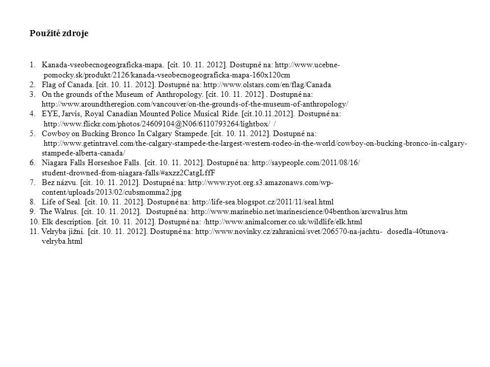 Použité zdroje 1.Kanada-vseobecnogeograficka-mapa. [cit. 10. 11. 2012]. Dostupné na: http://www.ucebne- pomocky.sk/produkt/2126/kanada-vseobecnogeogra