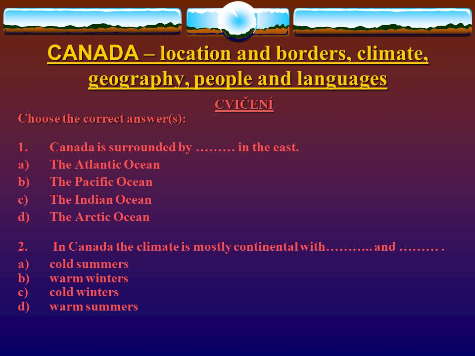 CANADA – location and borders, climate, geography, people and languages PEOPLE, LANGUAGES native Canadians - Indians and Eskimos  There are also native Canadians - Indians and Eskimos.