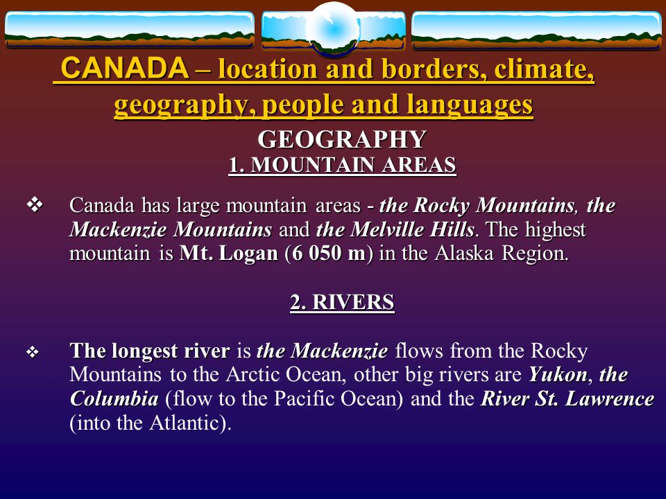 CANADA – location and borders, climate, geography, people and languages GEOGRAPHY  Canada occupies the whole of the northern part of North American continent – except for Alaska.