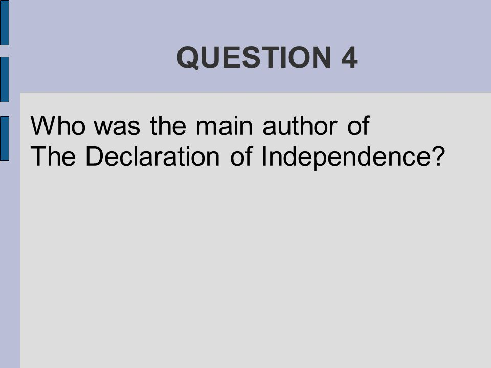 QUESTION 4 Who was the main author of The Declaration of Independence?