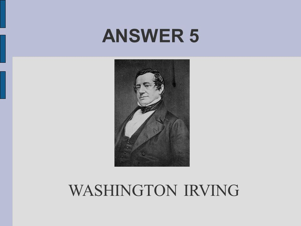 ANSWER 5 WASHINGTON IRVING