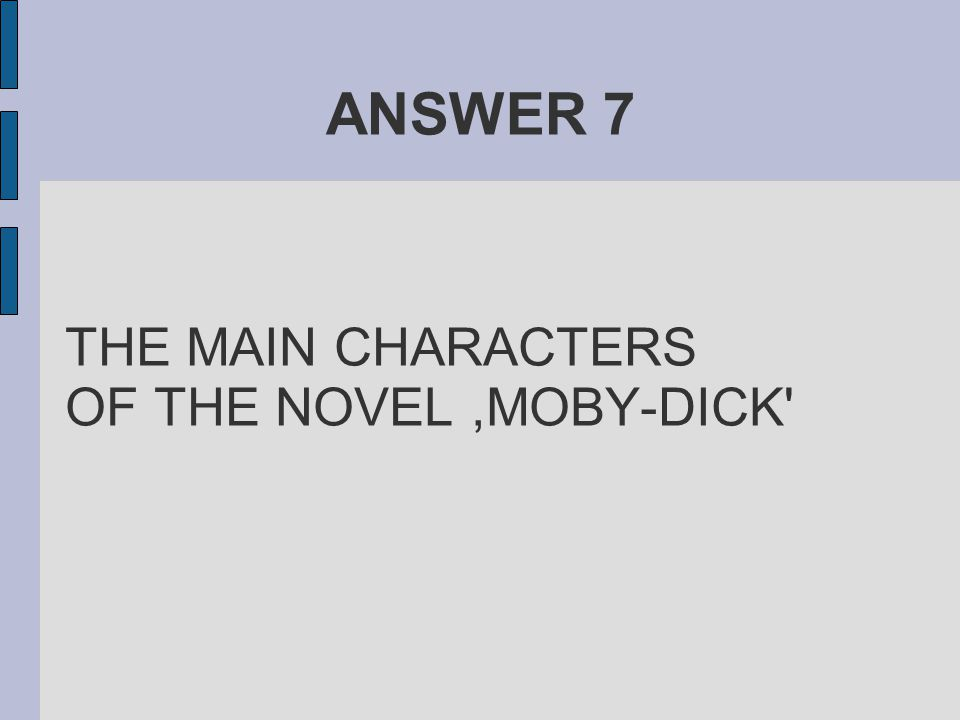 ANSWER 7 THE MAIN CHARACTERS OF THE NOVEL,MOBY-DICK