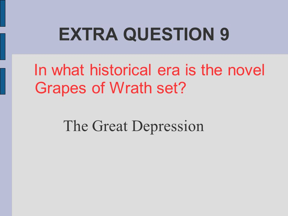 EXTRA QUESTION 9 In what historical era is the novel Grapes of Wrath set? The Great Depression