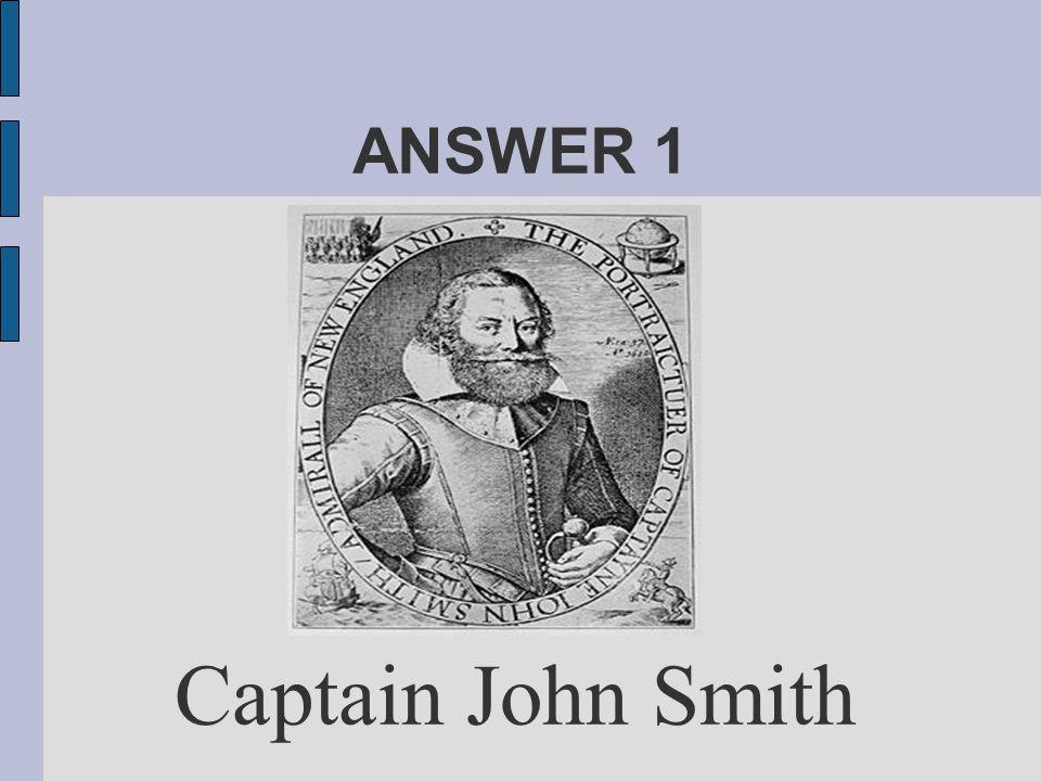 ANSWER 1 Captain John Smith