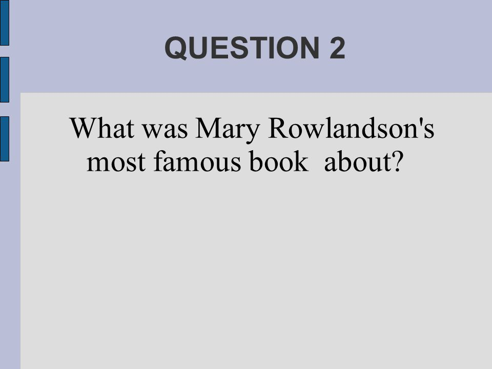 QUESTION 2 What was Mary Rowlandson s most famous book about?