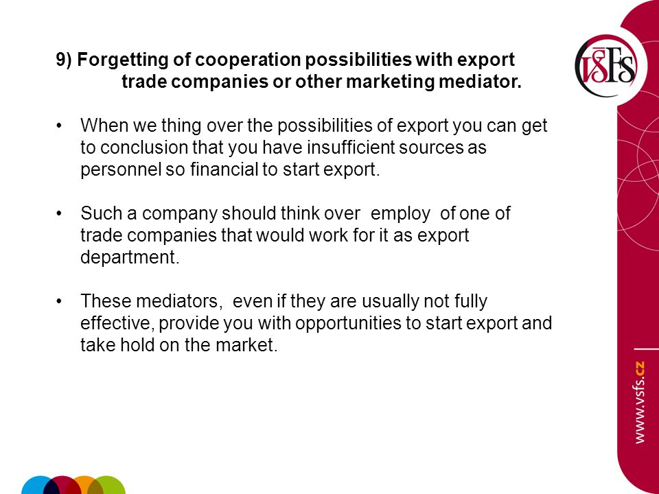 9) Forgetting of cooperation possibilities with export trade companies or other marketing mediator.