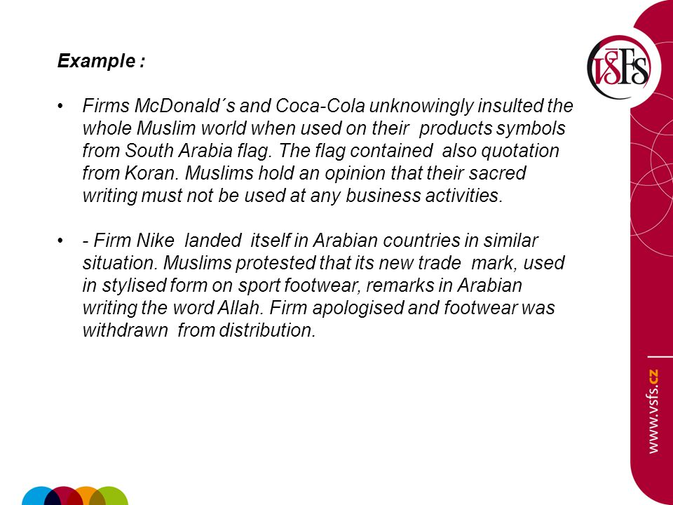 Example : Firms McDonald´s and Coca-Cola unknowingly insulted the whole Muslim world when used on their products symbols from South Arabia flag.