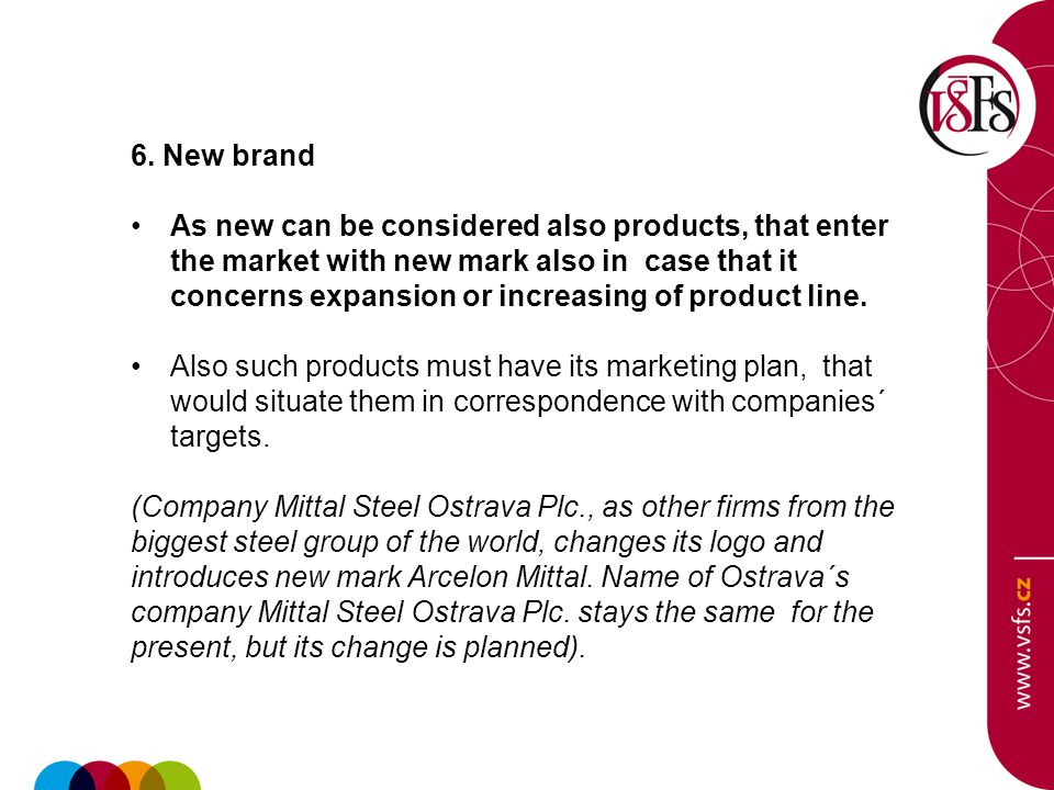 6. New brand As new can be considered also products, that enter the market with new mark also in case that it concerns expansion or increasing of prod