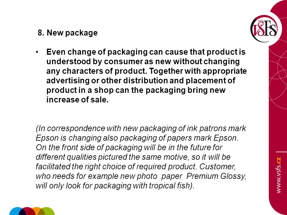 8. New package Even change of packaging can cause that product is understood by consumer as new without changing any characters of product. Together w
