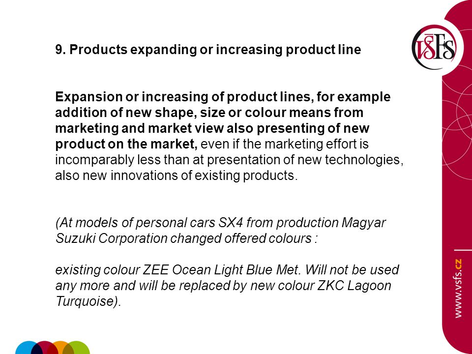 9. Products expanding or increasing product line Expansion or increasing of product lines, for example addition of new shape, size or colour means fro