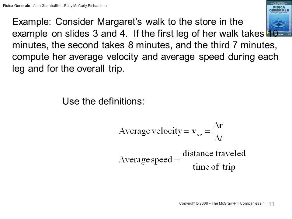 Fisica Generale - Alan Giambattista, Betty McCarty Richardson Copyright © 2008 – The McGraw-Hill Companies s.r.l. 11 Example: Consider Margaret's walk