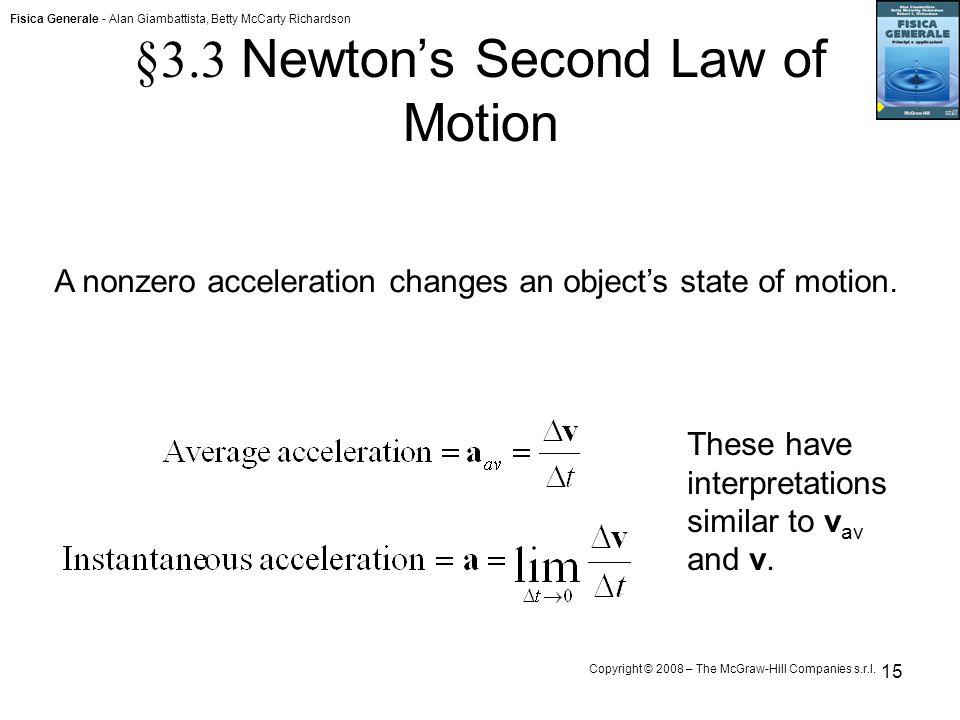 Fisica Generale - Alan Giambattista, Betty McCarty Richardson Copyright © 2008 – The McGraw-Hill Companies s.r.l. 15 §3.3 Newton's Second Law of Motio
