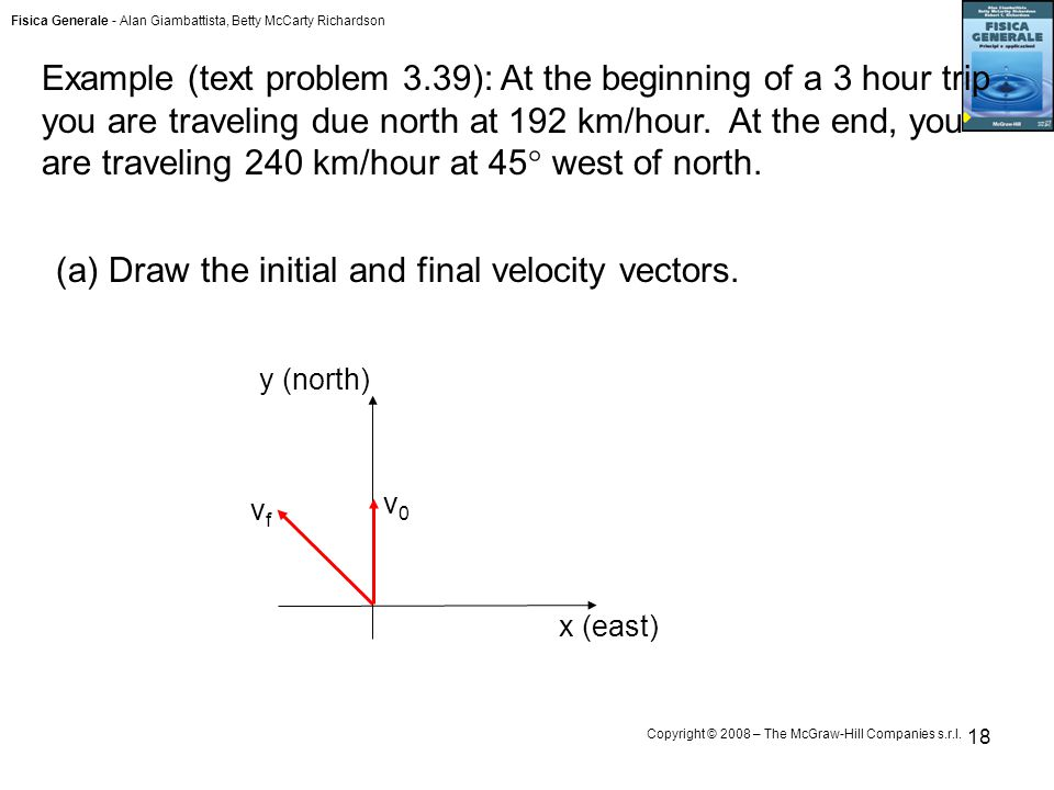 Fisica Generale - Alan Giambattista, Betty McCarty Richardson Copyright © 2008 – The McGraw-Hill Companies s.r.l. 18 Example (text problem 3.39): At t