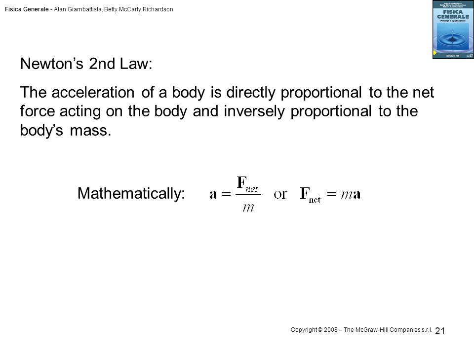 Fisica Generale - Alan Giambattista, Betty McCarty Richardson Copyright © 2008 – The McGraw-Hill Companies s.r.l. 21 Newton's 2nd Law: The acceleratio