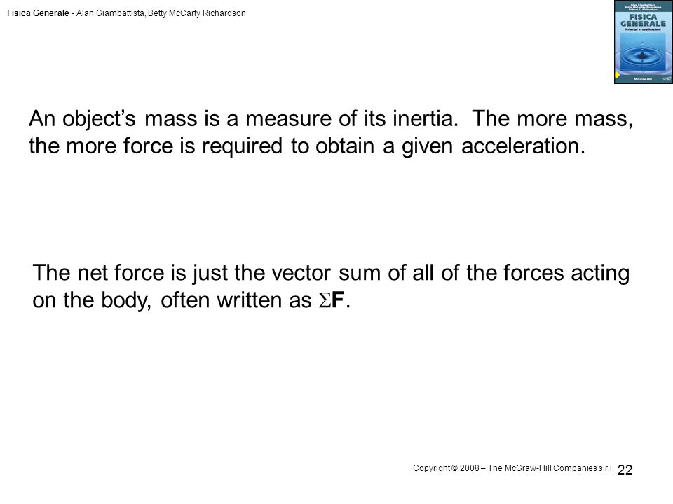 Fisica Generale - Alan Giambattista, Betty McCarty Richardson Copyright © 2008 – The McGraw-Hill Companies s.r.l. 22 An object's mass is a measure of