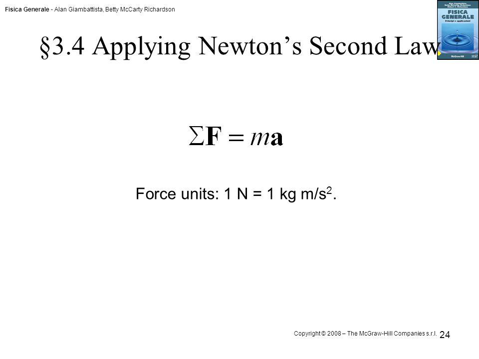 Fisica Generale - Alan Giambattista, Betty McCarty Richardson Copyright © 2008 – The McGraw-Hill Companies s.r.l. 24 §3.4 Applying Newton's Second Law
