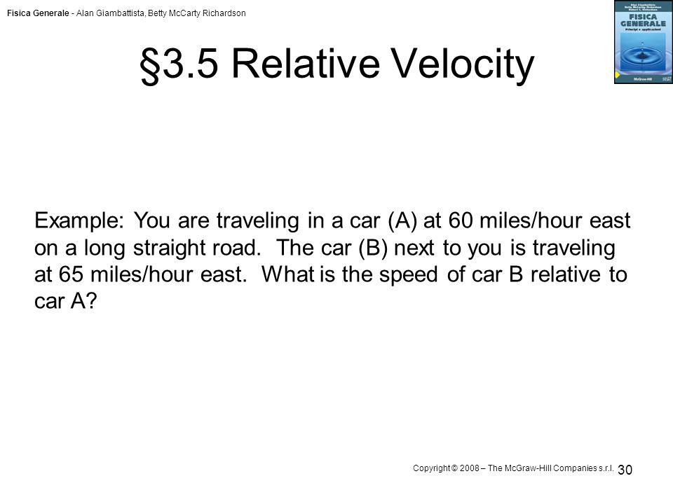 Fisica Generale - Alan Giambattista, Betty McCarty Richardson Copyright © 2008 – The McGraw-Hill Companies s.r.l. 30 §3.5 Relative Velocity Example: Y