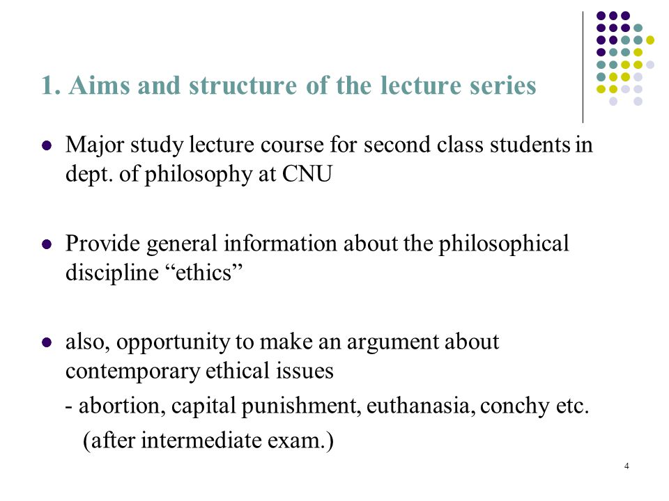 4 1. Aims and structure of the lecture series Major study lecture course for second class students in dept. of philosophy at CNU Provide general infor