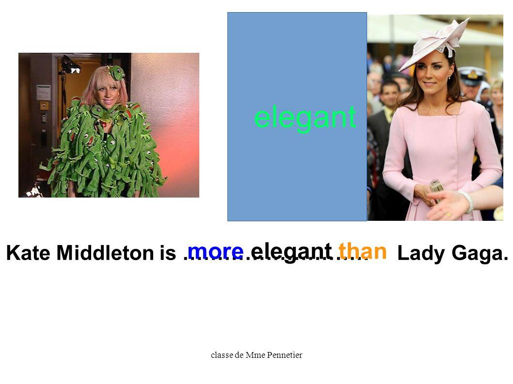 classe de Mme Pennetier Kate Middleton is ……………………… Lady Gaga. elegant more elegant than
