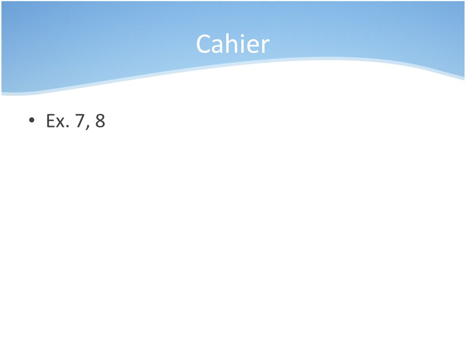 Cahier Ex. 7, 8
