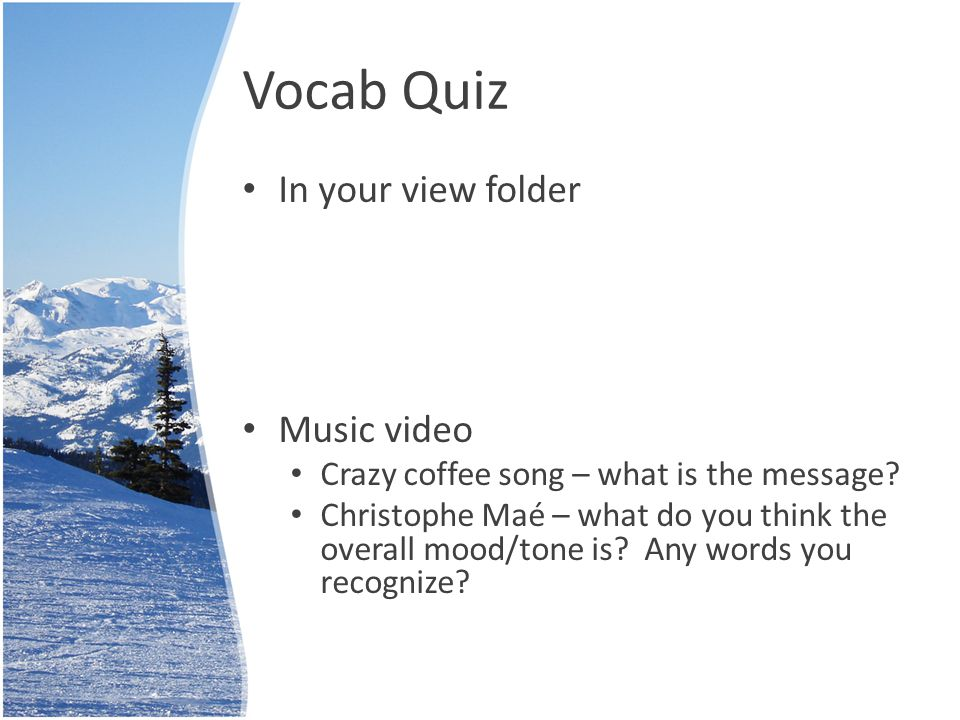 Vocab Quiz In your view folder Music video Crazy coffee song – what is the message.