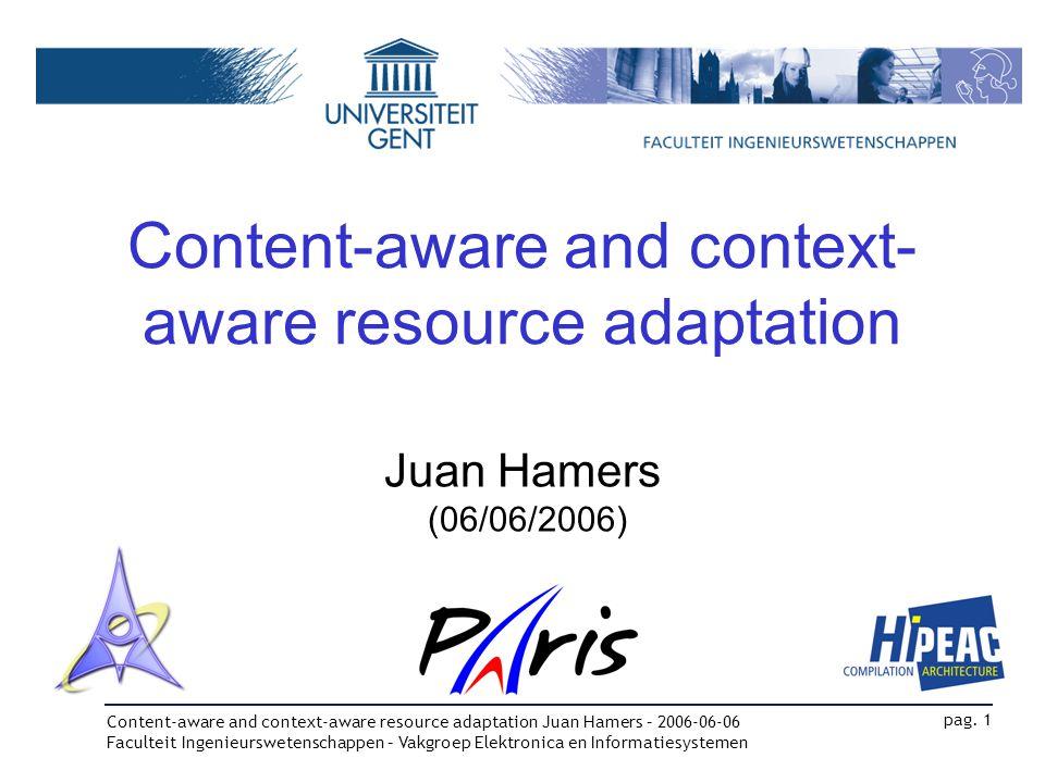 Content-aware and context-aware resource adaptation Juan Hamers – 2006-06-06 Faculteit Ingenieurswetenschappen – Vakgroep Elektronica en Informatiesystemen pag.