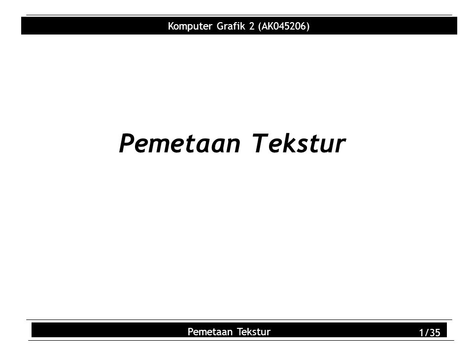 Komputer Grafik 2 (AK045206) Pemetaan Tekstur 12/35 Example use of Texture Read.bmp from file –Use Image data type getc() and fseek() to read image x & y size fread() fills the Image->data memory with actual red/green/blue values from.bmp –Note malloc() Image->data to appropriate size.bmp stores color in bgr order and we convert to rgb order