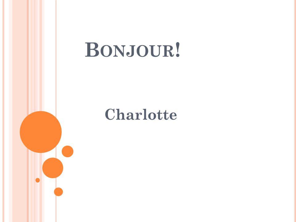 B ONJOUR ! Charlotte