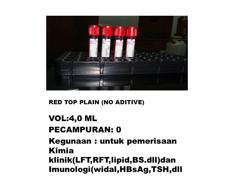 RED TOP PLAIN (NO ADITIVE) VOL:4,0 ML PECAMPURAN: 0 Kegunaan : untuk pemerisaan Kimia klinik(LFT,RFT,lipid,BS.dll)dan Imunologi(widal,HBsAg,TSH,dll