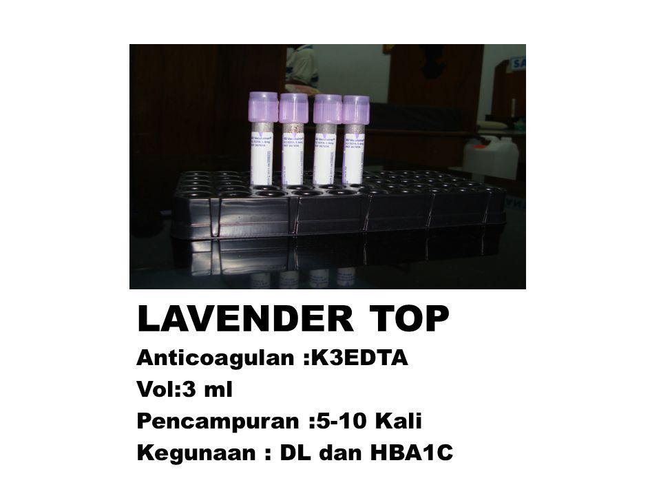 LAVENDER TOP Anticoagulan :K3EDTA Vol:3 ml Pencampuran :5-10 Kali Kegunaan : DL dan HBA1C