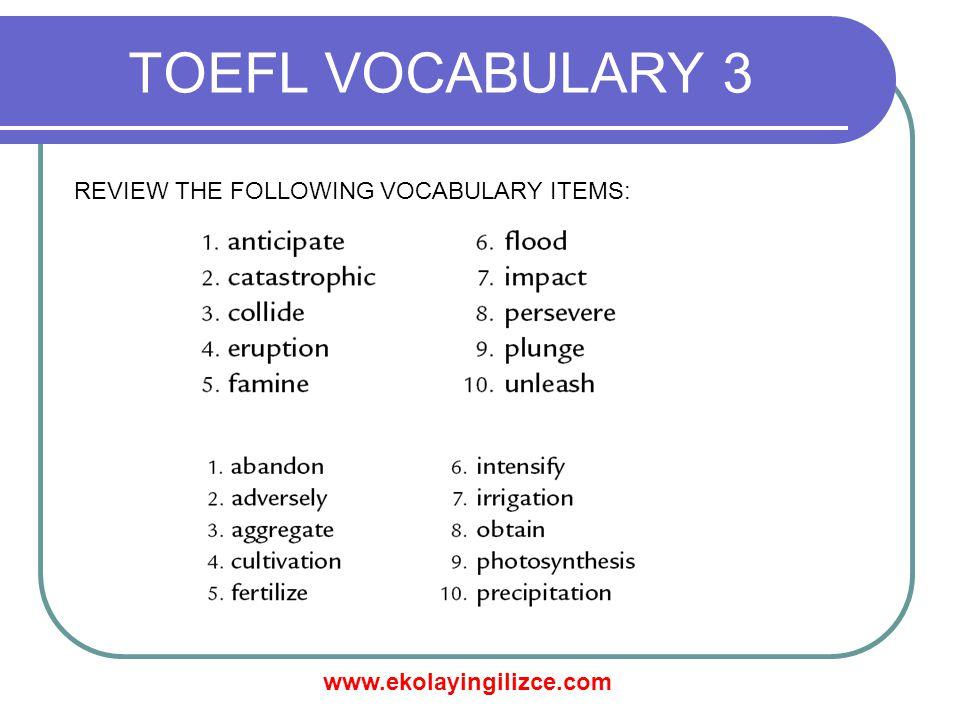 www.ekolayingilizce.com TOEFL VOCABULARY 3 REVIEW THE FOLLOWING VOCABULARY ITEMS: