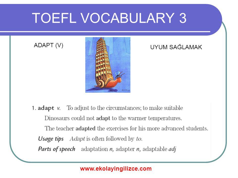 www.ekolayingilizce.com TOEFL VOCABULARY 3 ADAPT (V) UYUM SAĞLAMAK