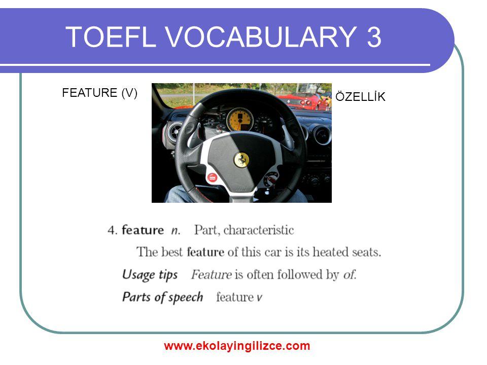 www.ekolayingilizce.com TOEFL VOCABULARY 3 FEATURE (V) ÖZELLİK