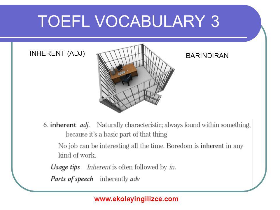 www.ekolayingilizce.com TOEFL VOCABULARY 3 INHERENT (ADJ) BARINDIRAN