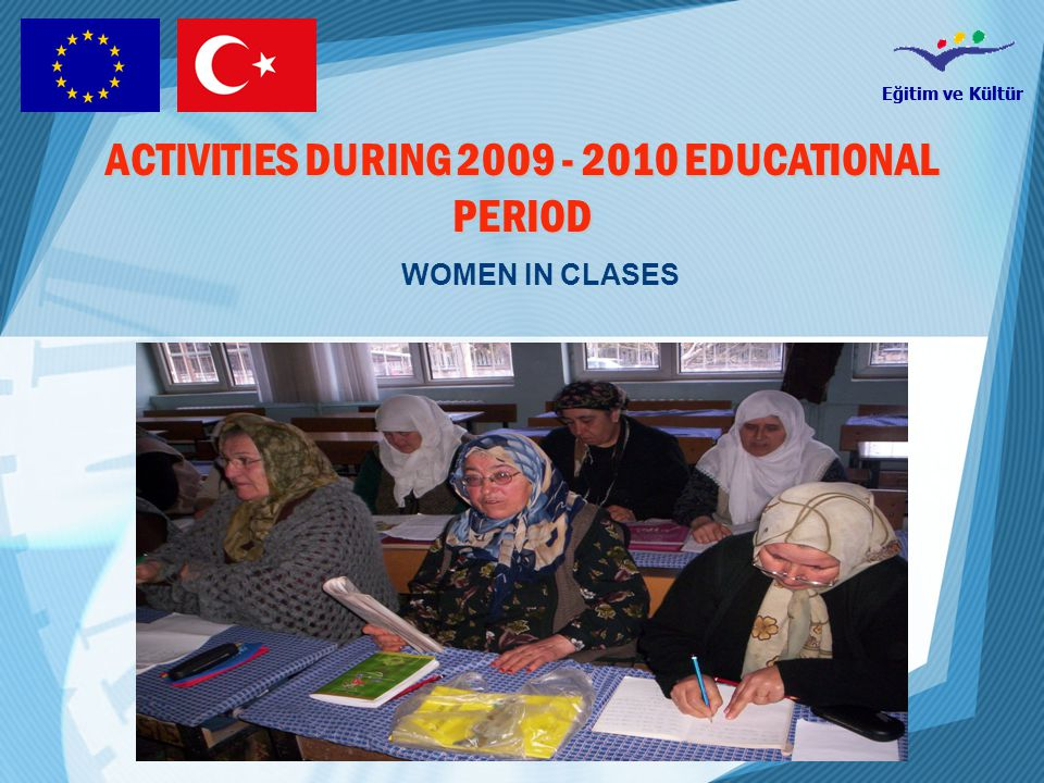 Eğitim ve Kültür ACTIVITIES DURING 2009 - 2010 EDUCATIONAL PERIOD WOMEN IN CLASES