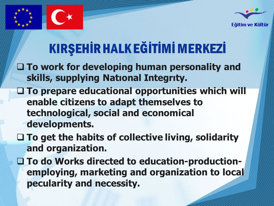 Eğitim ve Kültür KIRŞEHİR HALK EĞİTİMİ MERKEZİ TTo work for developing human personality and skills, supplying Natıonal Integrıty.