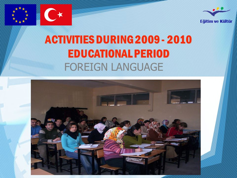 Eğitim ve Kültür ACTIVITIES DURING 2009 - 2010 EDUCATIONAL PERIOD FOREIGN LANGUAGE