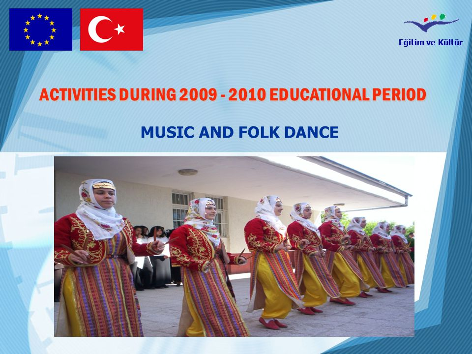 Eğitim ve Kültür ACTIVITIES DURING 2009 - 2010 EDUCATIONAL PERIOD MUSIC AND FOLK DANCE
