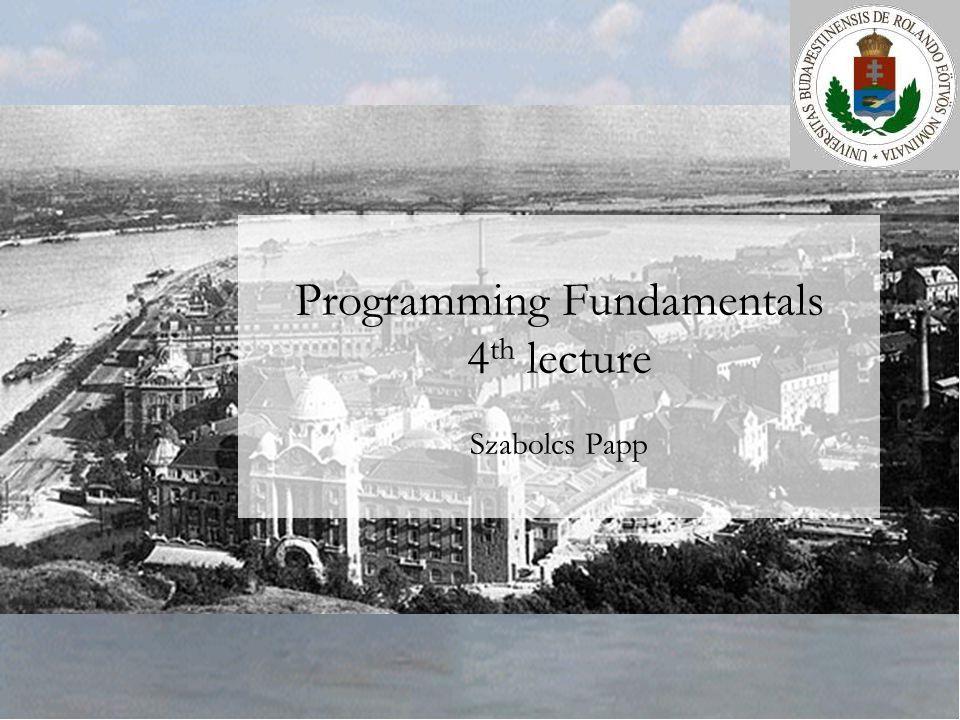 Programming Fundamentals 4 th lecture Szabolcs Papp
