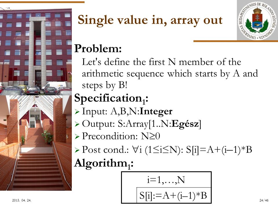 ELTE Single value in, array out Problem: Let s define the first N member of the arithmetic sequence which starts by A and steps by B.