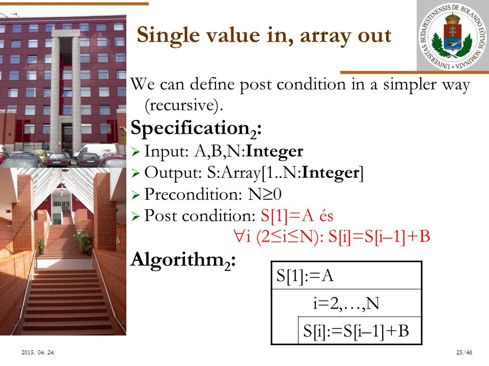ELTE Single value in, array out We can define post condition in a simpler way (recursive).
