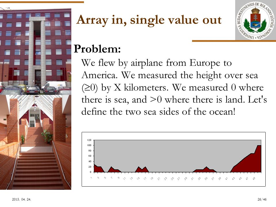 ELTE Array in, single value out Problem: We flew by airplane from Europe to America.