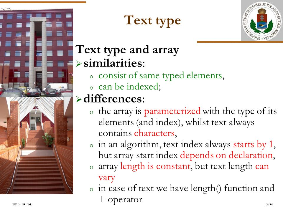 ELTE 3/472015. 04. 24.2015. 04. 24.2015. 04. 24. Text type Text type and array  similarities: o consist of same typed elements, o can be indexed;  d
